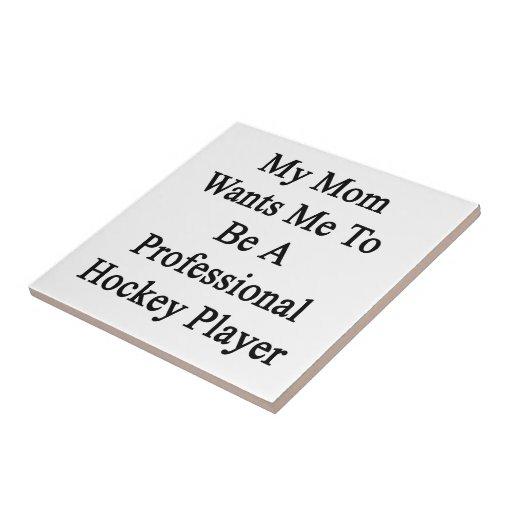 Mi mamá quisiera que fuera un jugador de hockey pr azulejo cuadrado pequeño