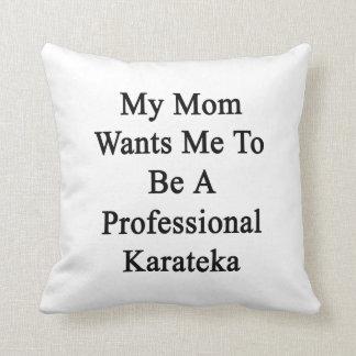 Mi mamá quisiera que fuera un Karateka profesional Almohada