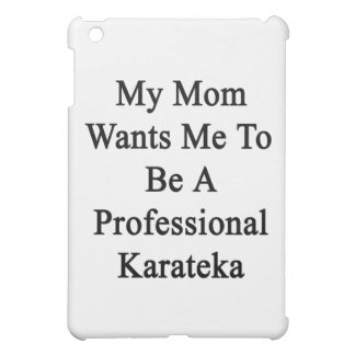 Mi mamá quisiera que fuera un Karateka profesional