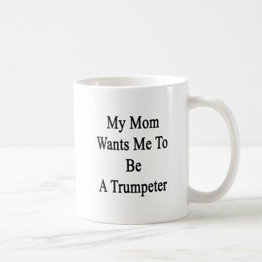 Mi mamá quisiera que fuera un trompetista tazas