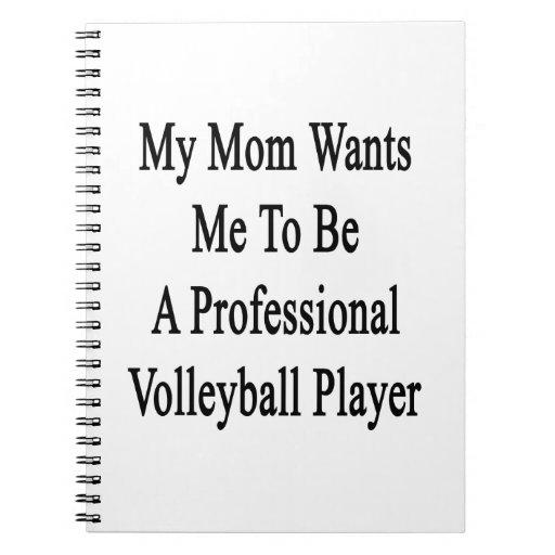Mi mamá quisiera que fuera un voleibol profesional cuaderno
