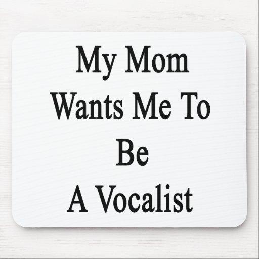 Mi mamá quisiera que fuera vocalista alfombrilla de ratones
