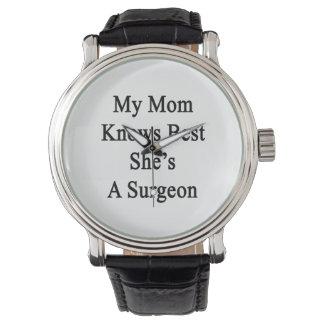 Mi mamá sabe mejor que ella es cirujano reloj de mano