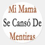 Mi Mama Se Canso De Mentiras Round Stickers