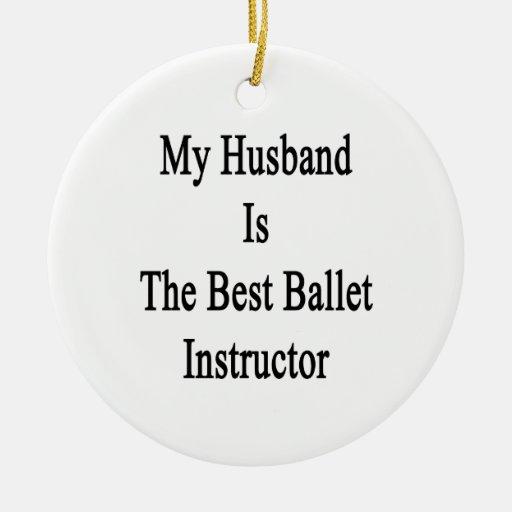 Mi marido es el mejor instructor del ballet adorno navideño redondo de cerámica