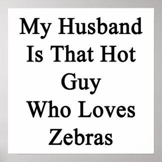 Mi marido es ese individuo caliente que ama cebras póster