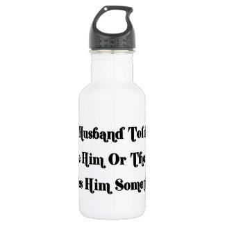 Mi marido me dijo elegir entre él o el T Botella De Agua