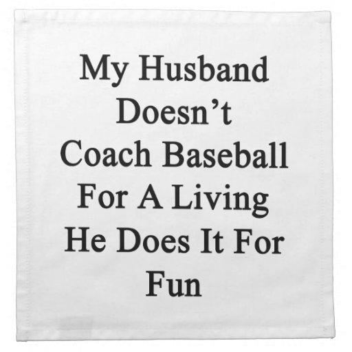 Mi marido no entrena el béisbol para la vida de A  Servilleta Imprimida