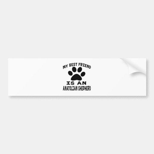 Mi mejor amigo es un perro de pastor de Anatolia Pegatina De Parachoque