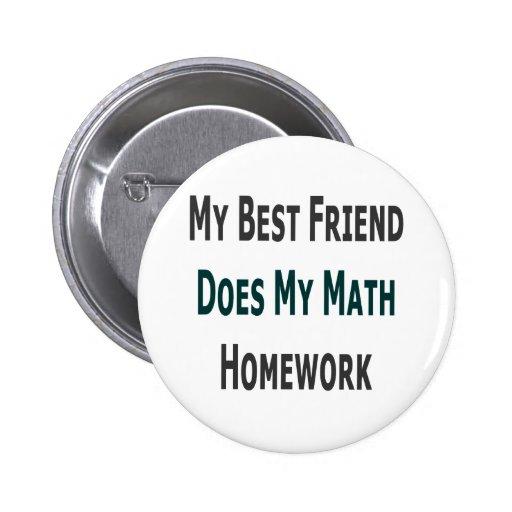 Mi mejor amigo hace mi preparación de la matemátic pin redondo 5 cm