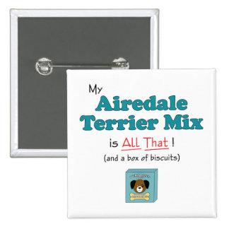 ¡Mi mezcla de Airedale Terrier es toda la eso! Pins