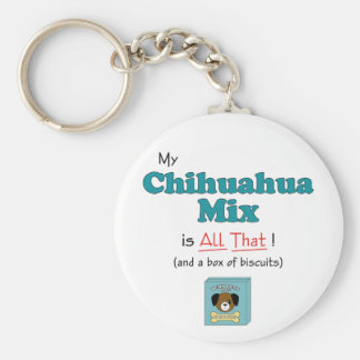 ¡Mi mezcla de la chihuahua es toda la eso Llavero Personalizado