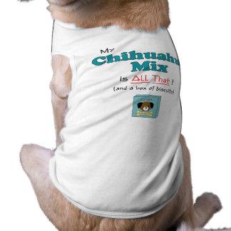 ¡Mi mezcla de la chihuahua es toda la eso Camiseta De Perrito