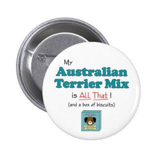 ¡Mi mezcla de Terrier australiano es toda la eso! Pin Redondo De 2 Pulgadas