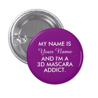 Mi nombre es - adicto personalizado al rimel 3D Pin Redondo De 1 Pulgada