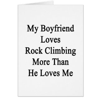 Mi novio ama la escalada más que él ama felicitación