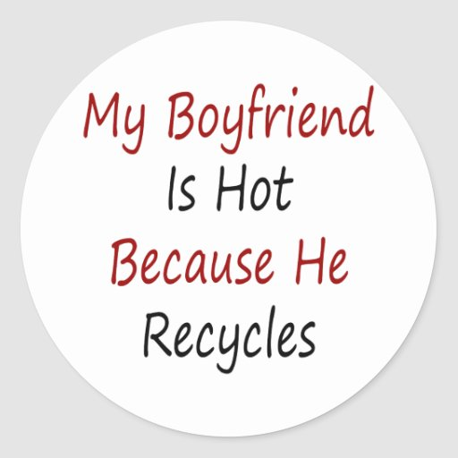 Mi novio es caliente porque él recicla pegatina redonda