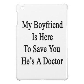 Mi novio está aquí ahorrarle que él es doctor