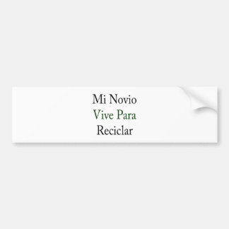 MI Novio Vive Para Reciclar Pegatina De Parachoque