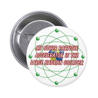 Mi otra insignia del acelerador de partícula pin redondo 5 cm