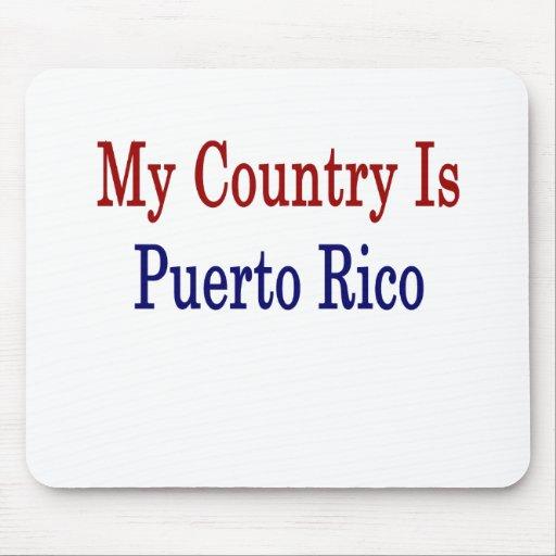 Mi país es Puerto Rico Alfombrillas De Ratón