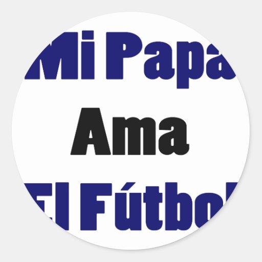 Mi Papa Ama El Futbol Classic Round Sticker