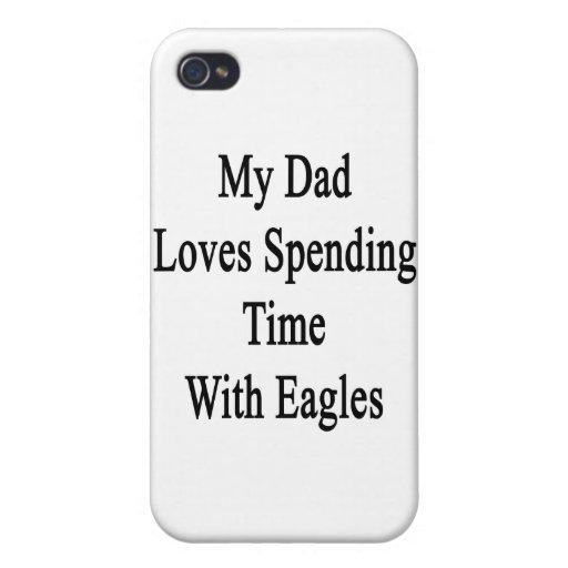 Mi papá ama el pasar de tiempo con Eagles iPhone 4 Cárcasas