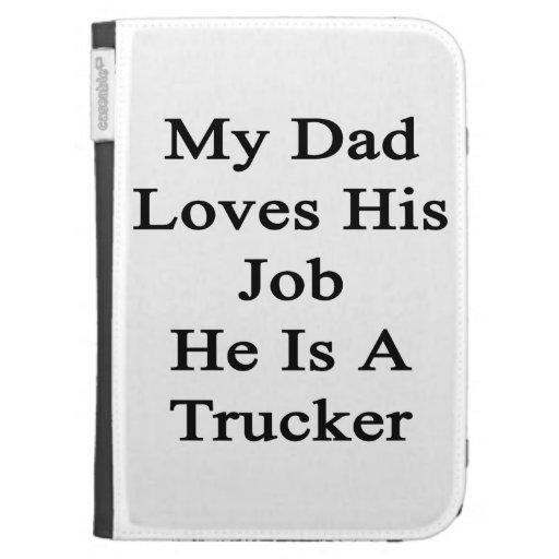 Mi papá ama su trabajo que él es camionero