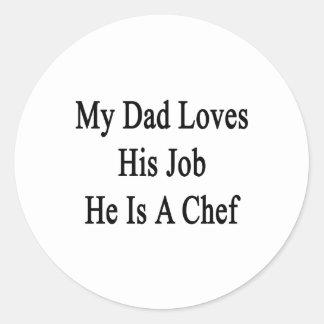 Mi papá ama su trabajo que él es cocinero pegatina redonda