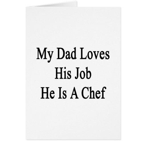 Mi papá ama su trabajo que él es cocinero tarjeta de felicitación