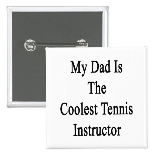 Mi papá es el instructor más fresco del tenis pin cuadrada 5 cm