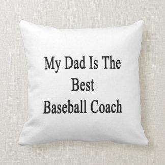 Mi papá es el mejor entrenador de béisbol cojines