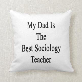 Mi papá es el mejor profesor de la sociología almohada