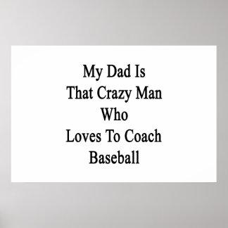 Mi papá es ese hombre loco que ama entrenar Baseba Posters