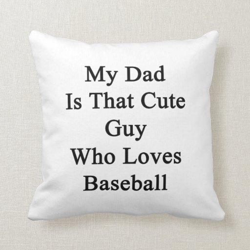 Mi papá es ese individuo lindo que ama béisbol cojín