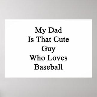 Mi papá es ese individuo lindo que ama béisbol poster