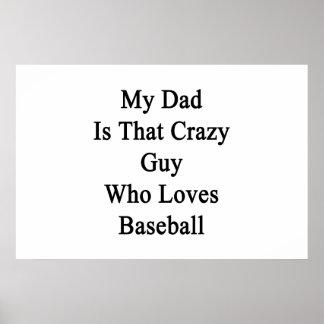 Mi papá es ese individuo loco que ama béisbol posters