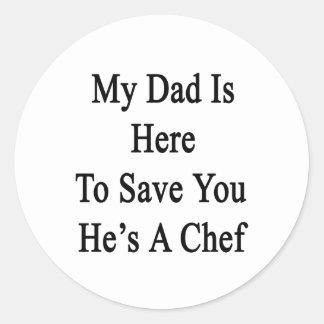 Mi papá está aquí ahorrarle que él es cocinero pegatina redonda
