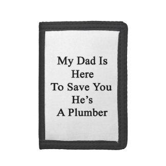 Mi papá está aquí ahorrarle que él es fontanero