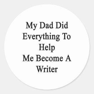Mi papá hizo todo para ayudarme a hacer escritor pegatina redonda