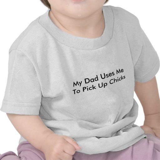 Mi papá me utiliza para coger polluelos camiseta