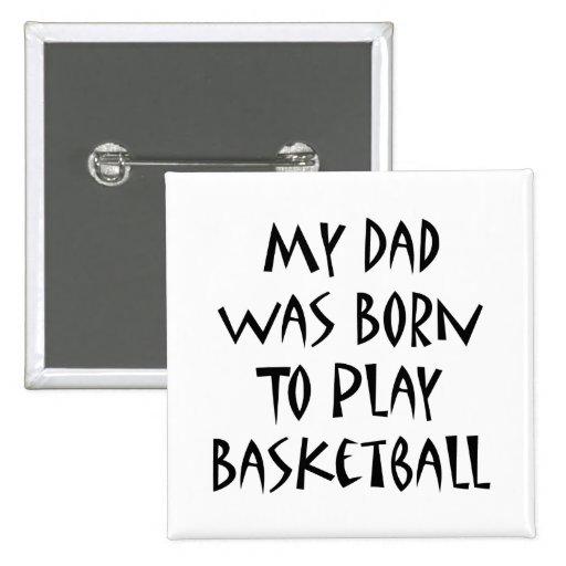 Mi papá nació jugar a baloncesto pins