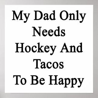 Mi papá necesita solamente hockey y el Tacos ser Póster