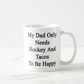 Mi papá necesita solamente hockey y el Tacos ser Taza De Café