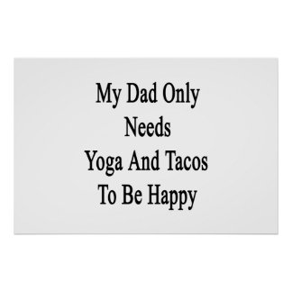 Mi papá necesita solamente yoga y el Tacos ser Póster