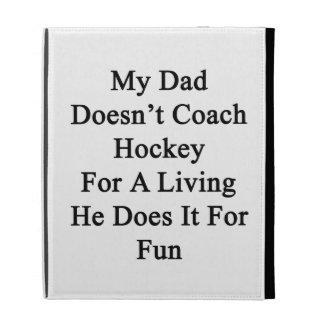 Mi papá no entrena el hockey para la vida de A que