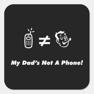 Mi papá no es un teléfono pegatina cuadrada