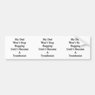 Mi papá no parará el fastidiar hasta que haga un T Pegatina Para Auto