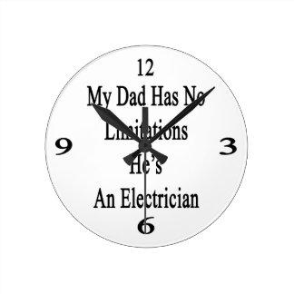 Mi papá no tiene ninguna limitación que él es reloj redondo mediano