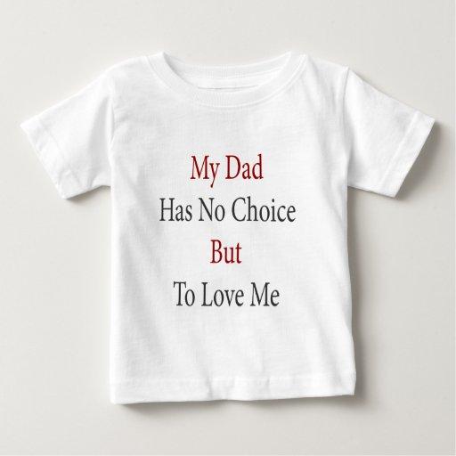 Mi papá no tiene ninguna opción pero amarme tee shirts